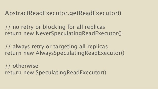 AbstractReadExecutor.getReadExecutor()  !  // no retry or blocking for all replicas  return new NeverSpeculatingReadExecut...