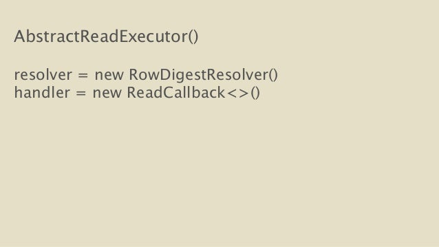 AbstractReadExecutor()  !  resolver = new RowDigestResolver()  handler = new ReadCallback<>()