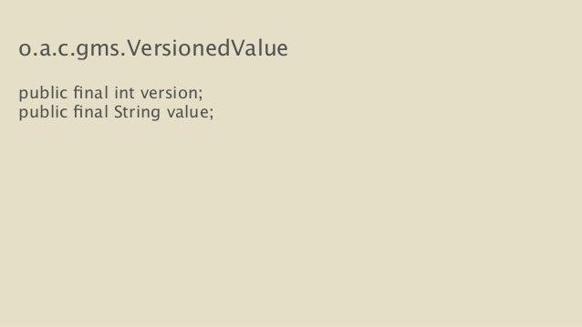 o.a.c.gms.VersionedValue  !  public final int version;  public final String value;