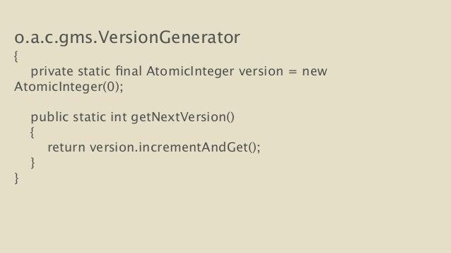 o.a.c.gms.VersionGenerator  {  private static final AtomicInteger version = new  AtomicInteger(0);  !  public static int g...