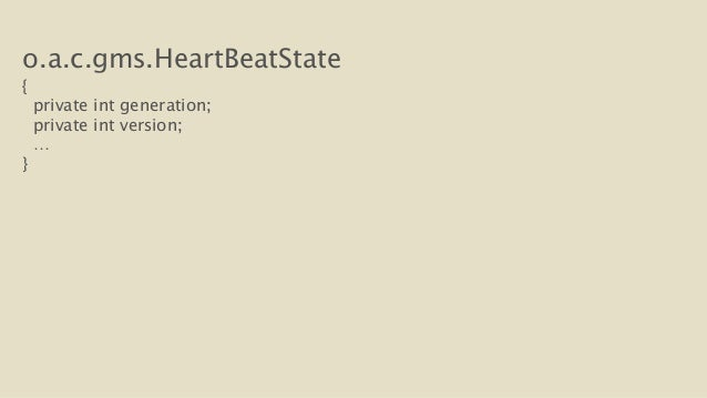 o.a.c.gms.HeartBeatState  {  private int generation;  private int version;  …  }