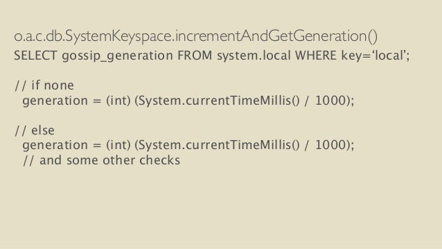 o.a.c.db.SystemKeyspace.incrementAndGetGeneration()  SELECT gossip_generation FROM system.local WHERE key='local';  !  // ...