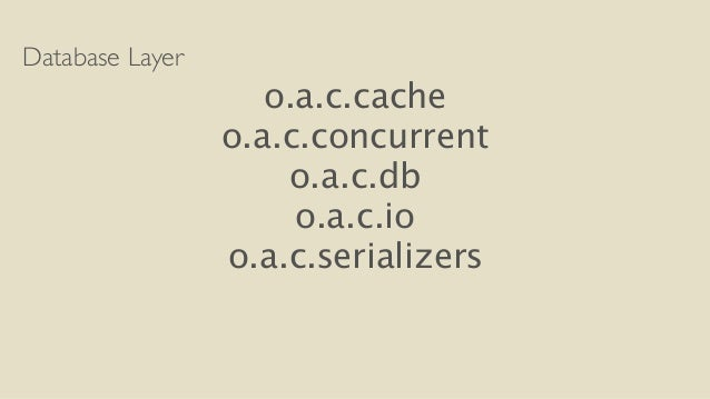 Database Layer  o.a.c.cache  o.a.c.concurrent  o.a.c.db  o.a.c.io  o.a.c.serializers