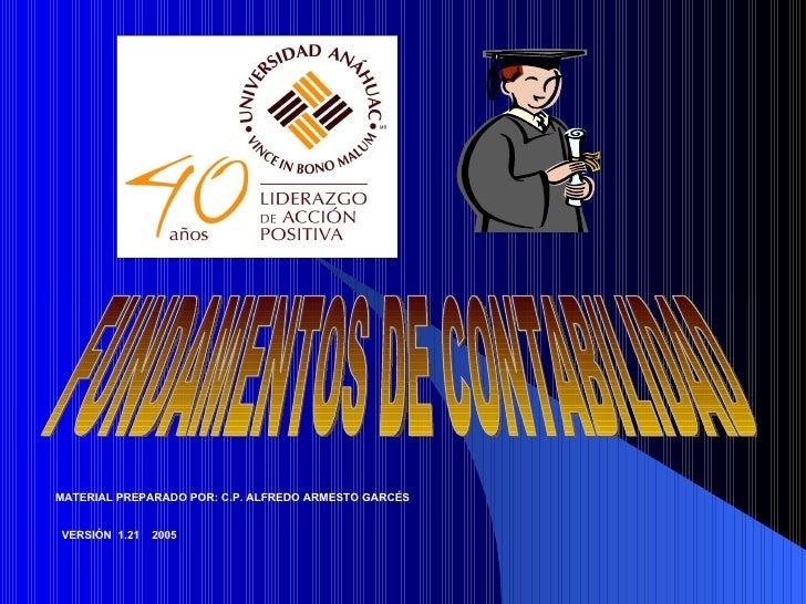 FUNDAMENTOS DE CONTABILIDAD MATERIAL PREPARADO POR: C.P. ALFREDO ARMESTO GARCÉS VERSIÓN  1.21  2005