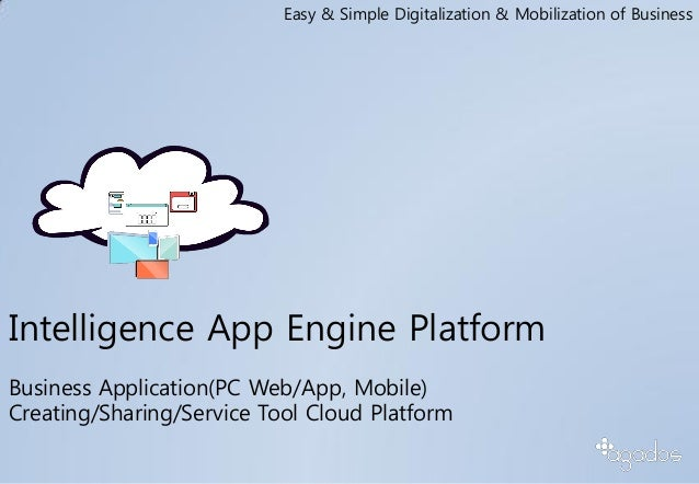 Intelligence App Engine Platform Business Application(PC Web/App, Mobile) Creating/Sharing/Service Tool Cloud Platform Eas...