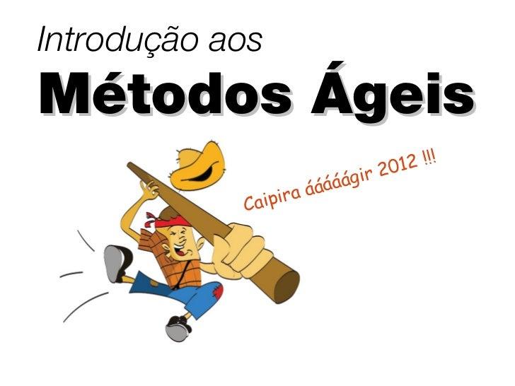 Introdução aosMétodos Ágeis                                  201 2 !!!                          áágir                   ir...
