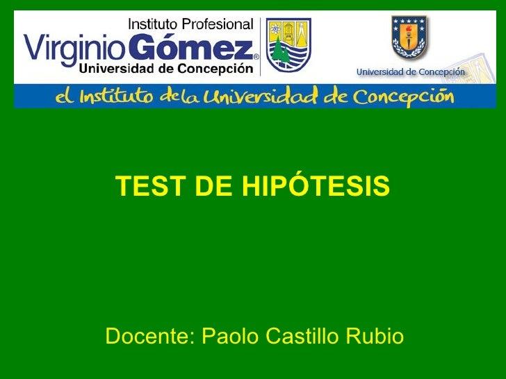 TEST DE HIPÓTESIS Docente: Paolo Castillo Rubio