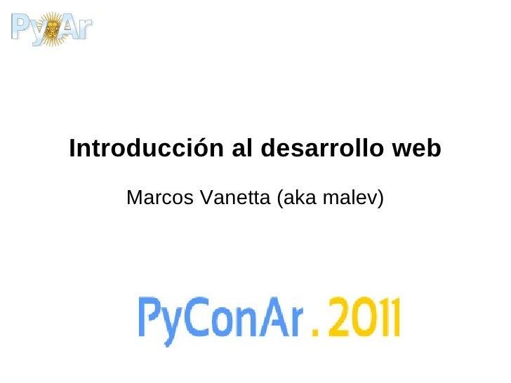 Introducción al desarrollo web Marcos Vanetta (aka malev)