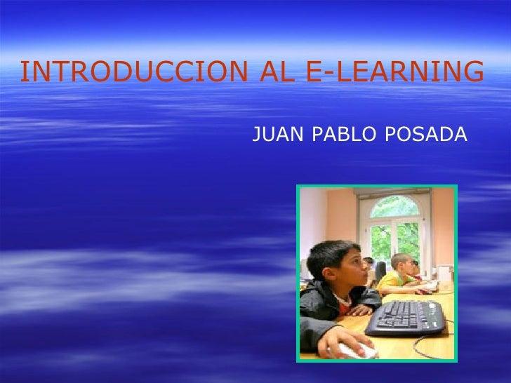 JUAN PABLO POSADA INTRODUCCION AL E-LEARNING