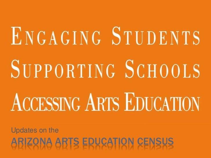 Updates on the<br />Arizona Arts Education Census <br />