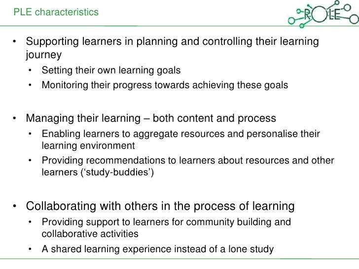 PLE characteristics• Supporting learners in planning and controlling their learning  journey   • Setting their own learnin...