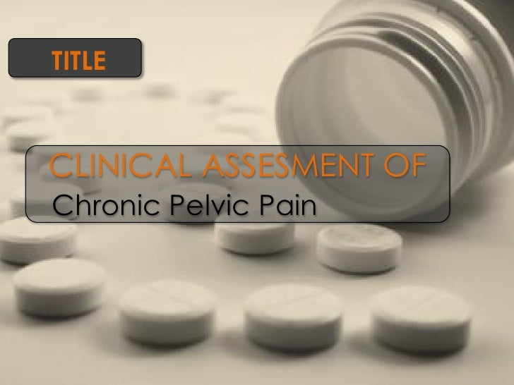 TITLE    CLINICAL ASSESMENT OF Chronic Pelvic Pain