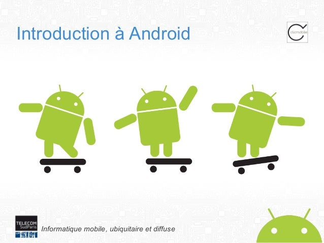 Introduction à Android  Informatique mobile, ubiquitaire et diffuse