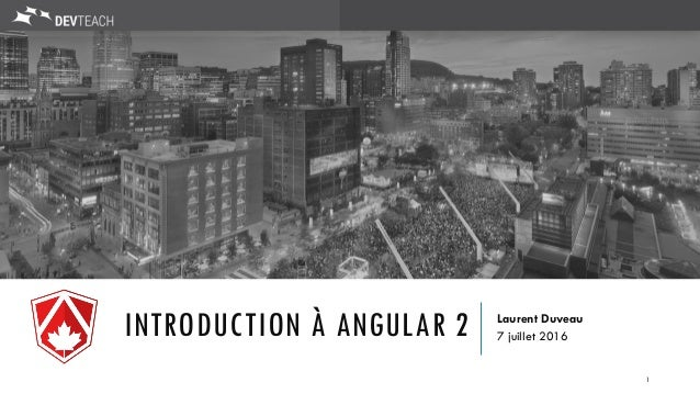 INTRODUCTION À ANGULAR 2 Laurent Duveau 7 juillet 2016 1