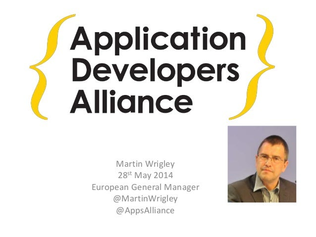 Martin Wrigley 28st May 2014 European General Manager @MartinWrigley @AppsAlliance