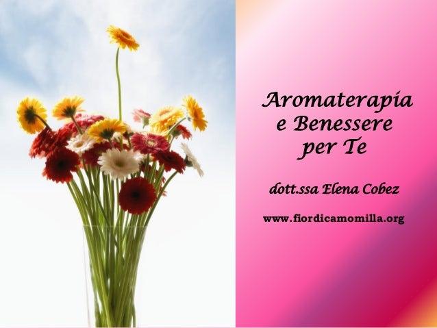 Aromaterapia e Benessere    per Tedott.ssa Elena Cobezwww.fiordicamomilla.org