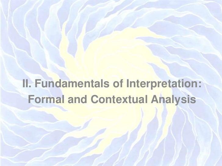 II. Fundamentals of Interpretation:<br />Formal and Contextual Analysis<br />