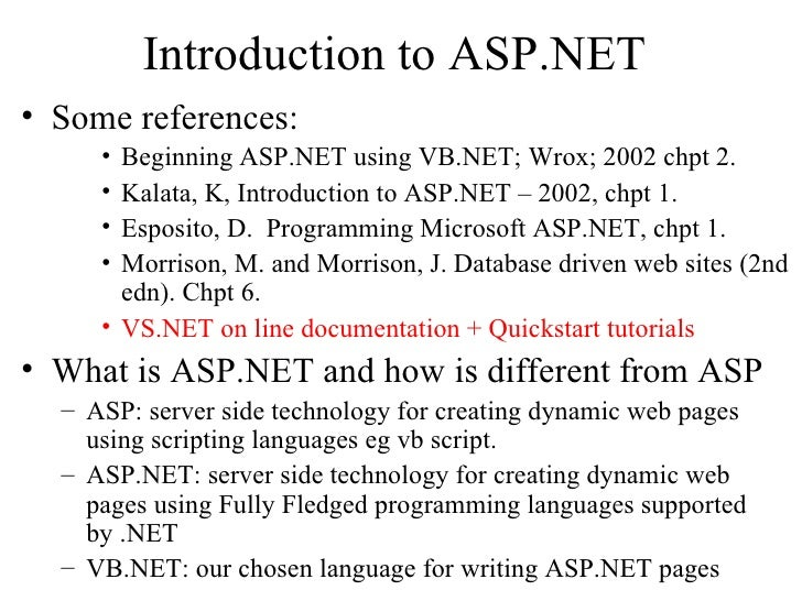 Introduction to ASP.NET• Some references:     • Beginning ASP.NET using VB.NET; Wrox; 2002 chpt 2.     • Kalata, K, Introd...