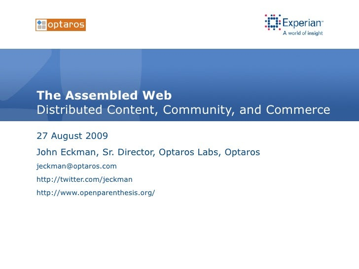 The Assembled Web Distributed Content, Community, and Commerce 27 August 2009 John Eckman, Sr. Director, Optaros Labs, Opt...