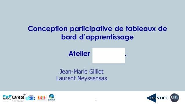1 Conception participative de tableaux de bord d'apprentissage Atelier EIAH 2021 Jean-Marie Gilliot Laurent Neyssensas