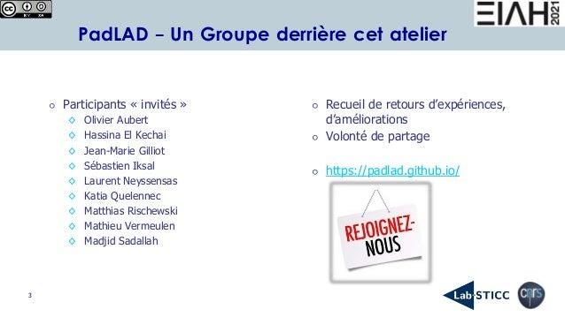 3 PadLAD - Un Groupe derrière cet atelier ⚪ Participants « invités » ◊ Olivier Aubert ◊ Hassina El Kechai ◊ Jean-Marie Gil...