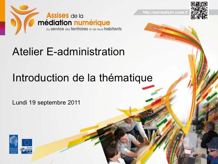 Atelier E-administrationIntroduction de la thématiqueLundi 19 septembre 2011