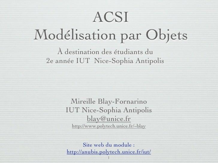 ACSIModélisation par Objets     À destination des étudiants du 2e année IUT Nice-Sophia Antipolis       Mireille Blay-Forn...