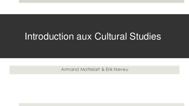 Introduction aux Cultural Studies Armand Mattelart & Erik Neveu