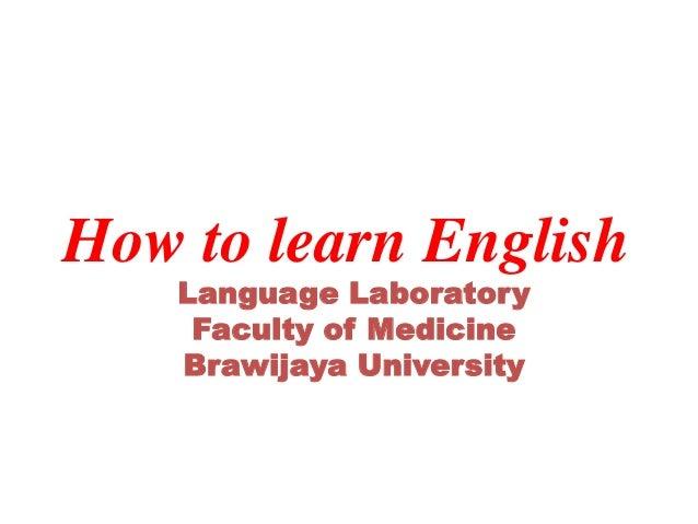 How to learn English Language Laboratory Faculty of Medicine Brawijaya University