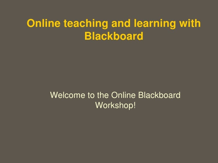 Online teaching and learning with Blackboard<br />Welcome to the Online Blackboard Workshop!<br />