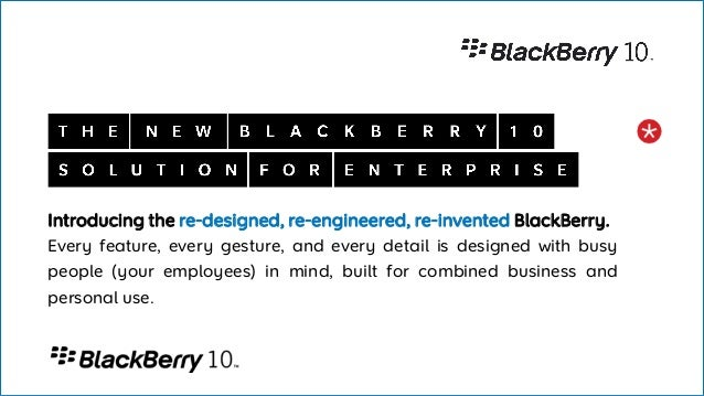 Introducing the re-designed, re-engineered, re-invented BlackBerry.Every feature, every gesture, and every detail is desig...