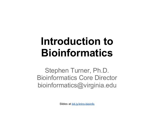 Introduction to Bioinformatics   Stephen Turner, Ph.D.Bioinformatics Core Directorbioinformatics@virginia.edu       Slides...