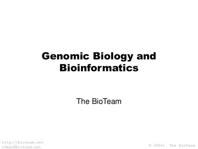 © 2004: The BioTeam http://bioteam.net cdwan@bioteam.net Genomic Biology and Bioinformatics The BioTeam
