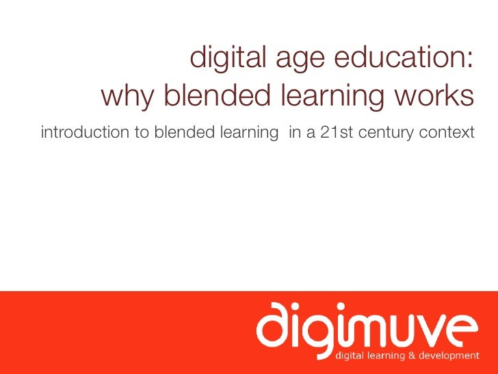 digital age education:        why blended learning worksintroduction to blended learning in a 21st century context