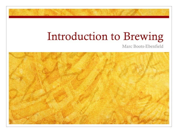 Introduction to Brewing Marc Boots-Ebenfield