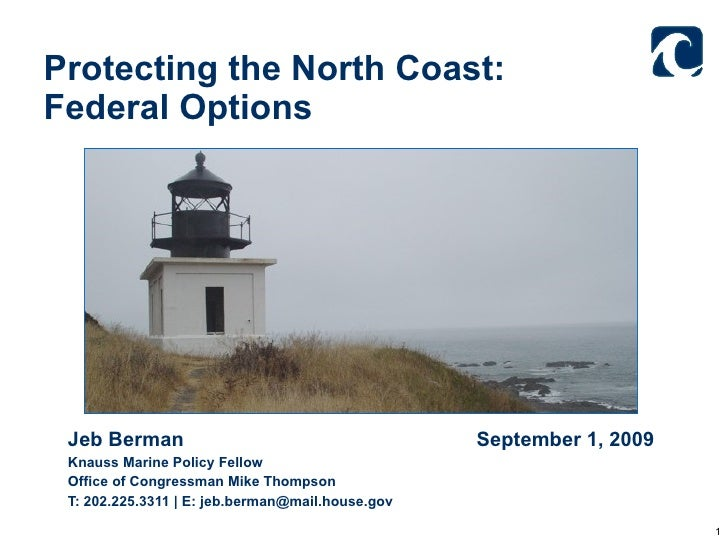 Protecting the North Coast: Federal Options  <ul><li>Jeb Berman   September 1, 2009 </li></ul><ul><li>Knauss Marine Policy...