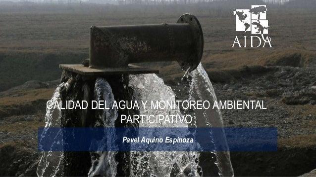 CALIDAD DEL AGUA Y MONITOREO AMBIENTAL PARTICIPATIVO Pavel Aquino Espinoza