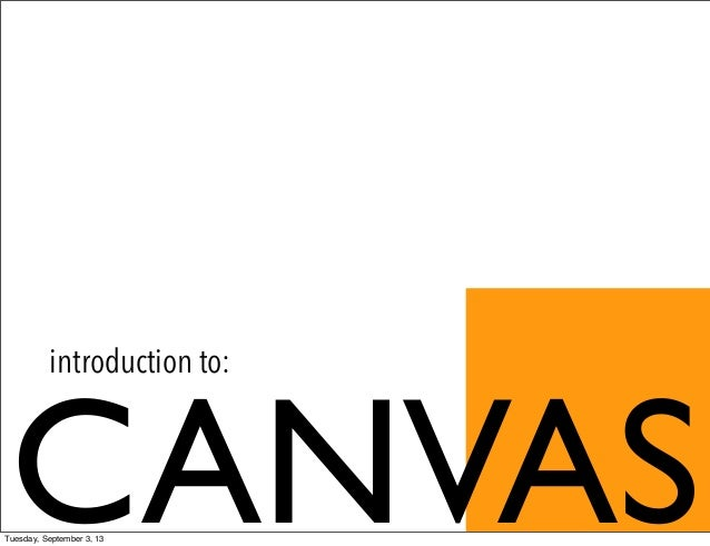 CANVAS introduction to: Tuesday, September 3, 13