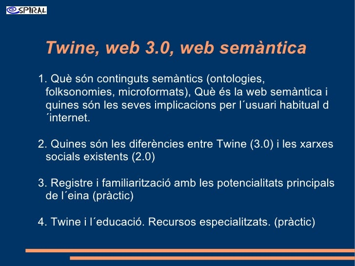 <ul><ul><li>Twine, web 3.0, web semàntica </li></ul></ul>1. Què són continguts semàntics (ontologies, folksonomies, microf...