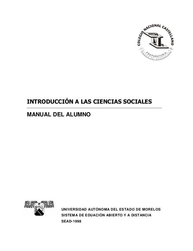 INTRODUCCIÓN A LAS CIENCIAS SOCIALES MANUAL DEL ALUMNO  UNIVERSIDAD AUTÓNOMA DEL ESTADO DE MORELOS SISTEMA DE EDUACIÓN ABI...