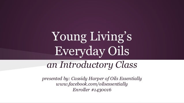 Young Living's Everyday Oils an Introductory Class presented by: Cassidy Harper of Oils Essentially www.facebook.com/oilse...