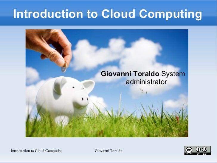 Introduction to Cloud Computing                                     Giovanni Toraldo System                               ...