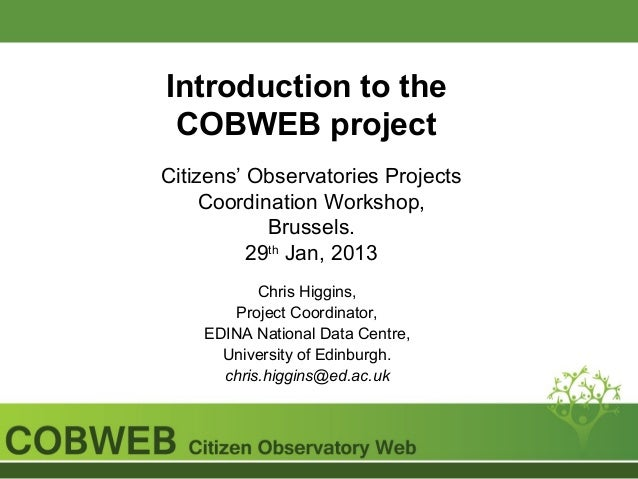 Introduction to the COBWEB projectCitizens' Observatories Projects     Coordination Workshop,            Brussels.        ...