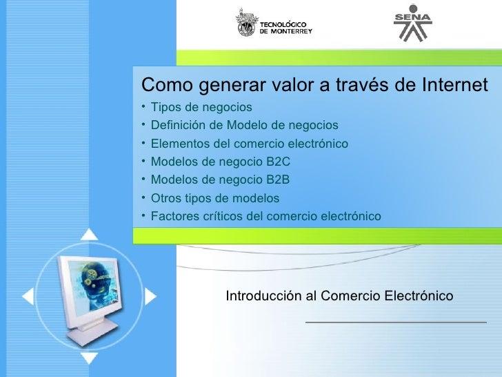 Como generar valor a través de Internet  •   Tipos de negocios  •   Definición de Modelo de negocios  •   Elementos del co...