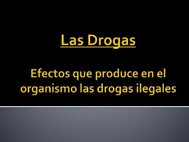 Las Drogas<br />Efectosque produce en el organismolasdrogasilegales<br />