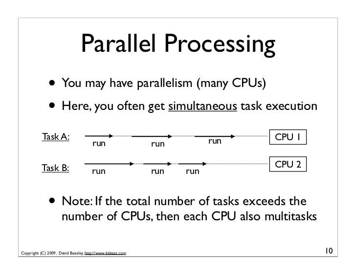 Parallel Processing               • You may have parallelism (many CPUs)               • Here, you often get simultaneous ...