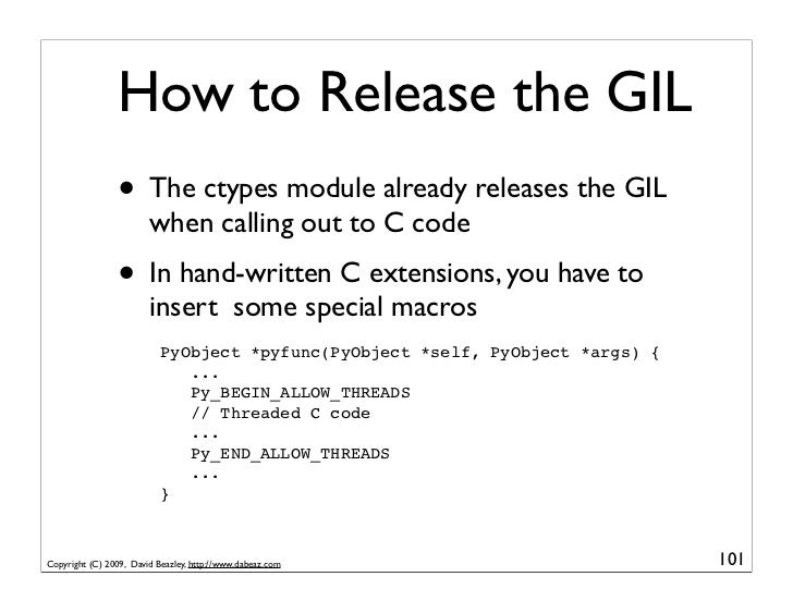 How to Release the GIL                  • The ctypes module already releases the GIL                         when calling ...