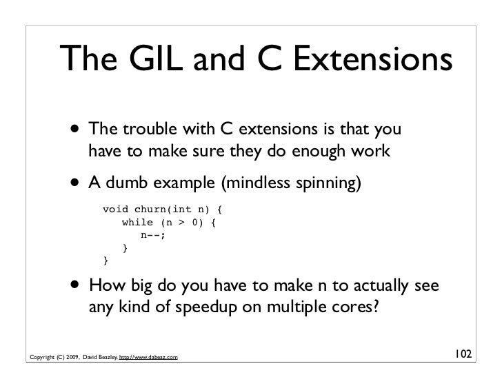 The GIL and C Extensions               • The trouble with C extensions is that you                       have to make sure...