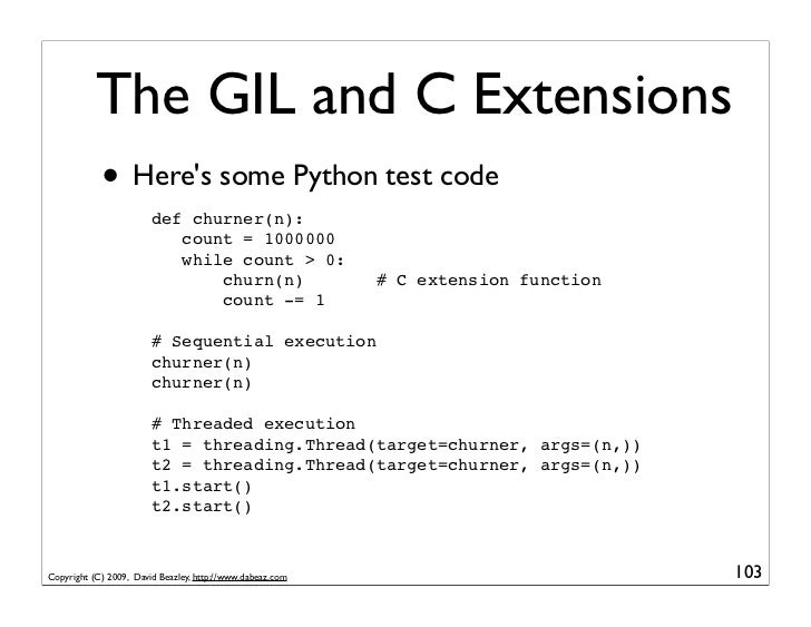 The GIL and C Extensions             • Here's some Python test code                         def churner(n):               ...