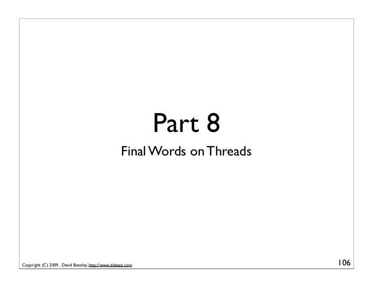 Part 8                                                   Final Words on Threads     Copyright (C) 2009, David Beazley, htt...